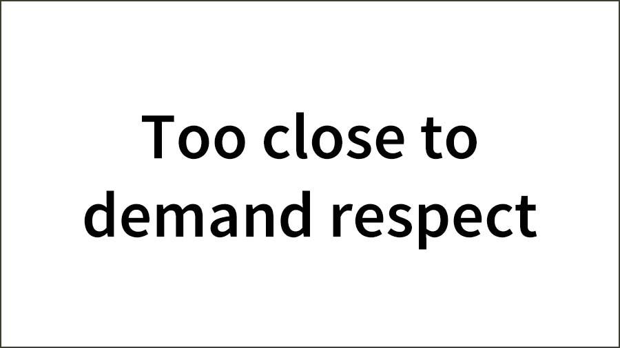 Too-close-to-demand-respect-1